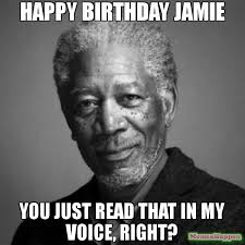 Jamie Meme - happy birthday jamie you just read that in my voice right meme