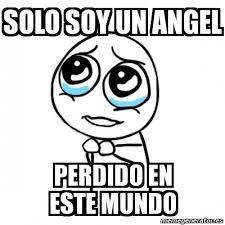 Angel Meme - meme por favor solo soy un angel perdido en este mundo 361576