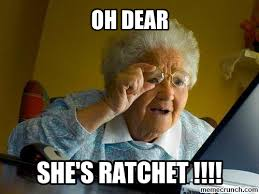 She Ratchet Meme - she ratchet quotes quotesgram funny pinterest ratchet quotes