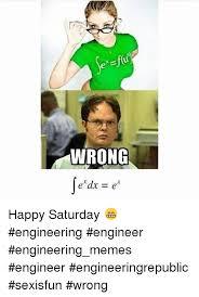 Engineer Memes - wrong erdx er happy saturday engineering engineer