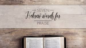 the 7 hebrew words for praise in the bible sharefaith magazine