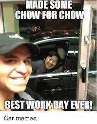 Er Memes - made some chow for chow best work day er memes com car memes