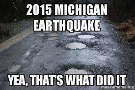 Earthquake Meme - 2015 michigan earthquake yea that s what did it 2road make a meme