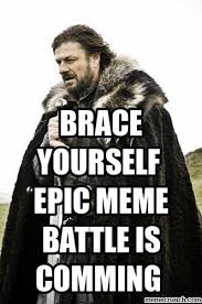 Brace Yourself Memes - yourself epic meme battle is comming