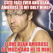 Dean Ambrose Memes - image tagged in dean ambrose imgflip