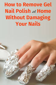 best way to remove gel polish how you can do it at home