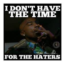 Tupac Memes - i don t have the time for the haters tupac meme funny memes