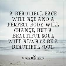 True Love Lost Quotes by A Beautiful Face A Beautiful Face Will Age And A Perfect Body Will