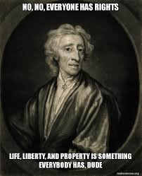 John Locke Meme - no no everyone has rights life liberty and property is something