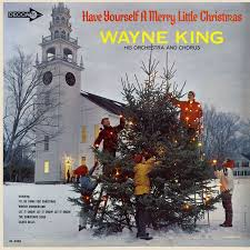have yourself a merry little christmas by wayne king falalalala