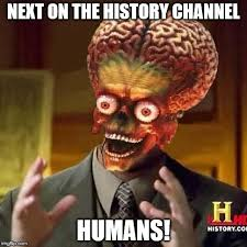 History Channel Memes - aliens 6 imgflip