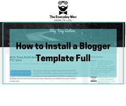 how to install a blogger template full tutorial the everyday men