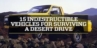 badass cars 15 indestructible vehicles for surviving a desert drive