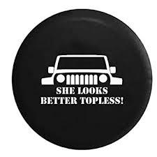 spare tire cover for jeep wrangler amazon com jeep wrangler jk tj she looks better top
