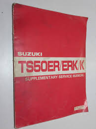 genuine suzuki ts50er u0026 ts50erk workshop supplementary service