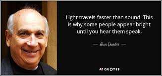 what travels faster light or sound images Alan dundes quote light travels faster than sound this is why jpg