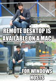 Windows Vs Mac Meme - remote desktop is available on a mac for windows hosts sad keanu