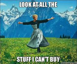 Buy All The Stuff Meme - look at all the stuff i can t buy make a meme