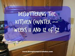 Declutter Kitchen Counters by Decluttering The Kitchen Counter Weeks 11 And 12 Of 52