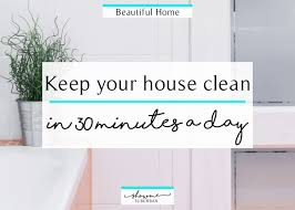 how to keep your house clean how to keep your house clean in 30 minutes a day showme suburban