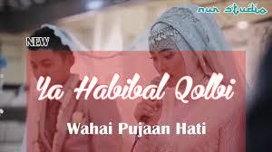 Ya Habibal Qolbi Lirik Sholawat Ya Habibal Qolbi Wahai Kekasih Hati