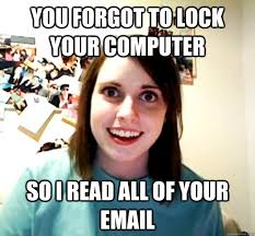 Lock Your Computer Meme - you forgot to lock your computer so i read all of your email