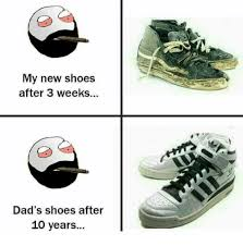 Meme Sneakers - my new shoes after 3 weeks dad s shoes after 10 years meme on me me