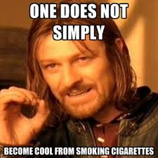 Cigarettes Meme - one does not simply become cool from smoking cigarettes create meme