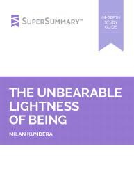 The Unbearable Lightness Of Being The Unbearable Lightness Of Being Summary Supersummary
