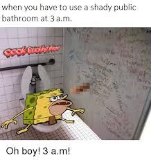 Public Bathroom Meme - when you have to use a shady public bathroom at 3 a m oh boy 3 am
