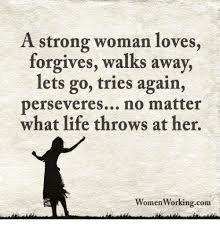 Strong Woman Meme - a strong woman loves forgives walks away lets go tries again