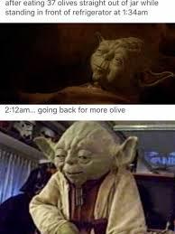 Olive Meme - dopl3r com memes after eating 37 olives straight out of jar