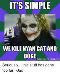 Meme Generator Doge - it s simple we kill nyan cat and doge memegeneratornet seriously