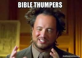 History Channel Memes - bible thumpers ancient aliens crazy history channel guy make a