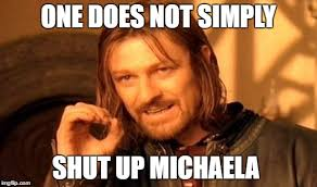Michaela Meme - one does not simply meme imgflip