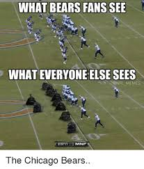 Bears Meme - what bears fans see whateveryone else sees memes mnf the chicago