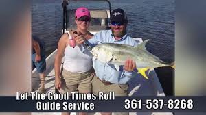 fishing guides port aransas let the good times roll guide service fishing u0026 duck hunting