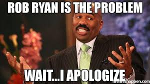 Rob Ryan Memes - rob ryan is the problem wait i apologize meme steve harvey