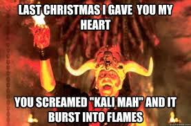 Last Christmas Meme - last christmas i gave you my heart you screamed kali mah and it