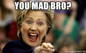 You Mad Bro Meme - you mad bro hillary clintonnnn nnnn meme generator