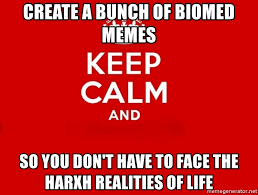 Create Keep Calm Meme - create a bunch of biomed memes so you don t have to face the harxh