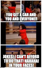 Oprah Meme You Get - oprah you get a car everybody gets a car latest memes imgflip