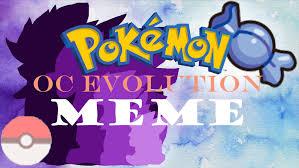 Pokemon Evolution Meme - pokemon oc evolution meme original 10k sub whoa now youtube