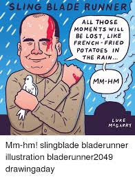 Sling Blade Meme - sling blade runner all those moments will be lost like french