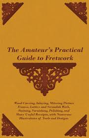 the amateur u0027s practical guide to fretwork wood carving inlaying