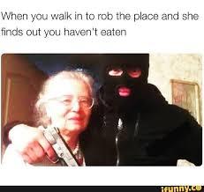 Funny Grandma Memes - hungry robber grandma memes pinterest memes funny quotes