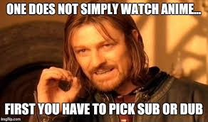 Dub Meme - one does not simply anime imgflip