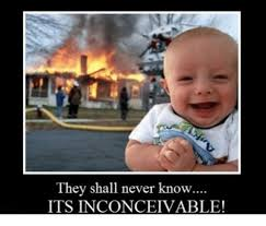 Inconceivable Meme - they shall never know its inconceivable meme on me me