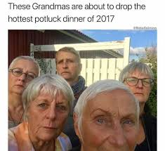 Potluck Meme - dopl3r com memes these grandmas are about to drop the hottest