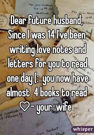future husband since i was 14 i u0027ve been writing love notes and